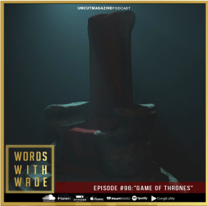 "WordsWithWade Podcast Episode #96 | ""Game Of Thrones"""