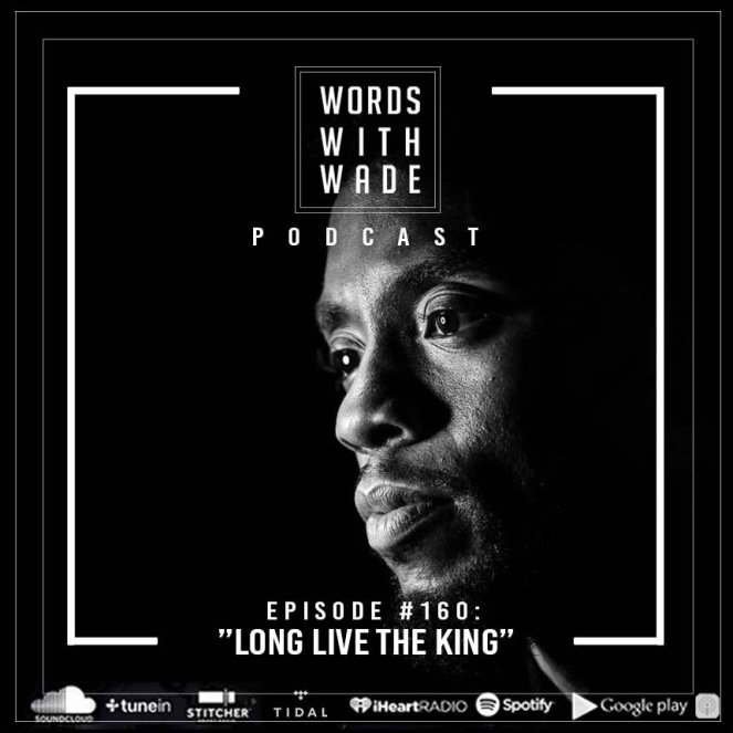"WordsWithWade Podcast Episode #160 | ""Long Live The King""."